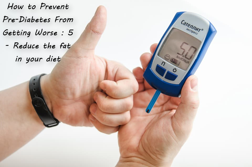 How to Prevent Pre-Diabetes From Getting Worse : 5 - Reduce the fat in your diet