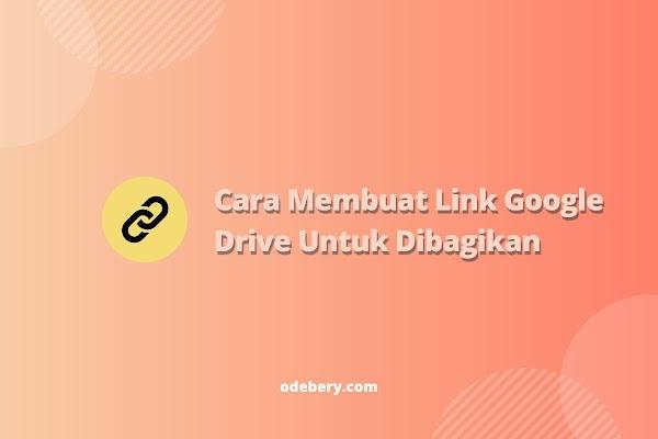 (+Gambar) Cara Membuat Link Google Drive untuk Di Share