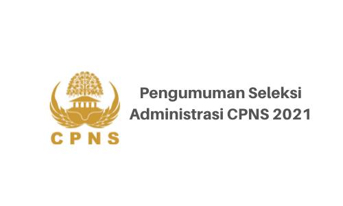Daftar Pengumuman Seleksi Administrasi CPNS 2021 Kementerian/Lembaga