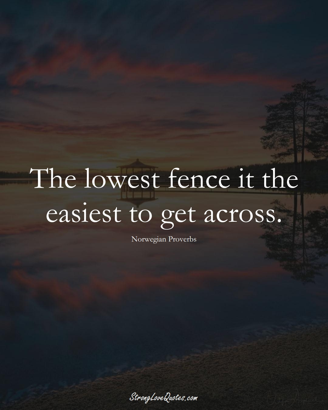 The lowest fence it the easiest to get across. (Norwegian Sayings);  #EuropeanSayings
