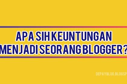 Keuntungan Menjadi Seorang Blogger yang Tidak Banyak Diketahui Orang