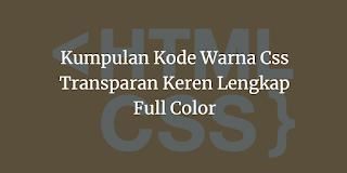 Kumpulan Kode Warna Css Transparan Keren Lengkap Full Color