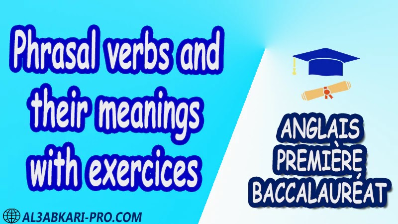 Phrasal verbs and their meanings with exercices - Grammar Courses - Anglais Première English 1 ère Bac première baccalauréat er bac baccalauréat PDF