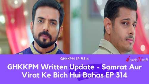 GHKKPM-Written-Update-Samrat-Aur-Virat-Ke-Bich-Hui-Bahas-EP-314