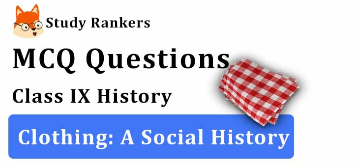 MCQ Questions for Class 9 History: Clothing: A Social History