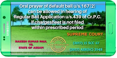 Oral prayer of default bail u/s.167(2) can be allowed in hearing of Regular Bail Application u/s.439 of Cr.P.C. if chargesheet is not filed within prescribed period