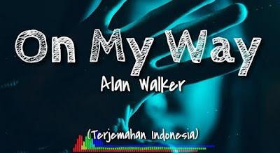 Lirik Lagu On My Way Alan Walker Terjemahan Indonesia