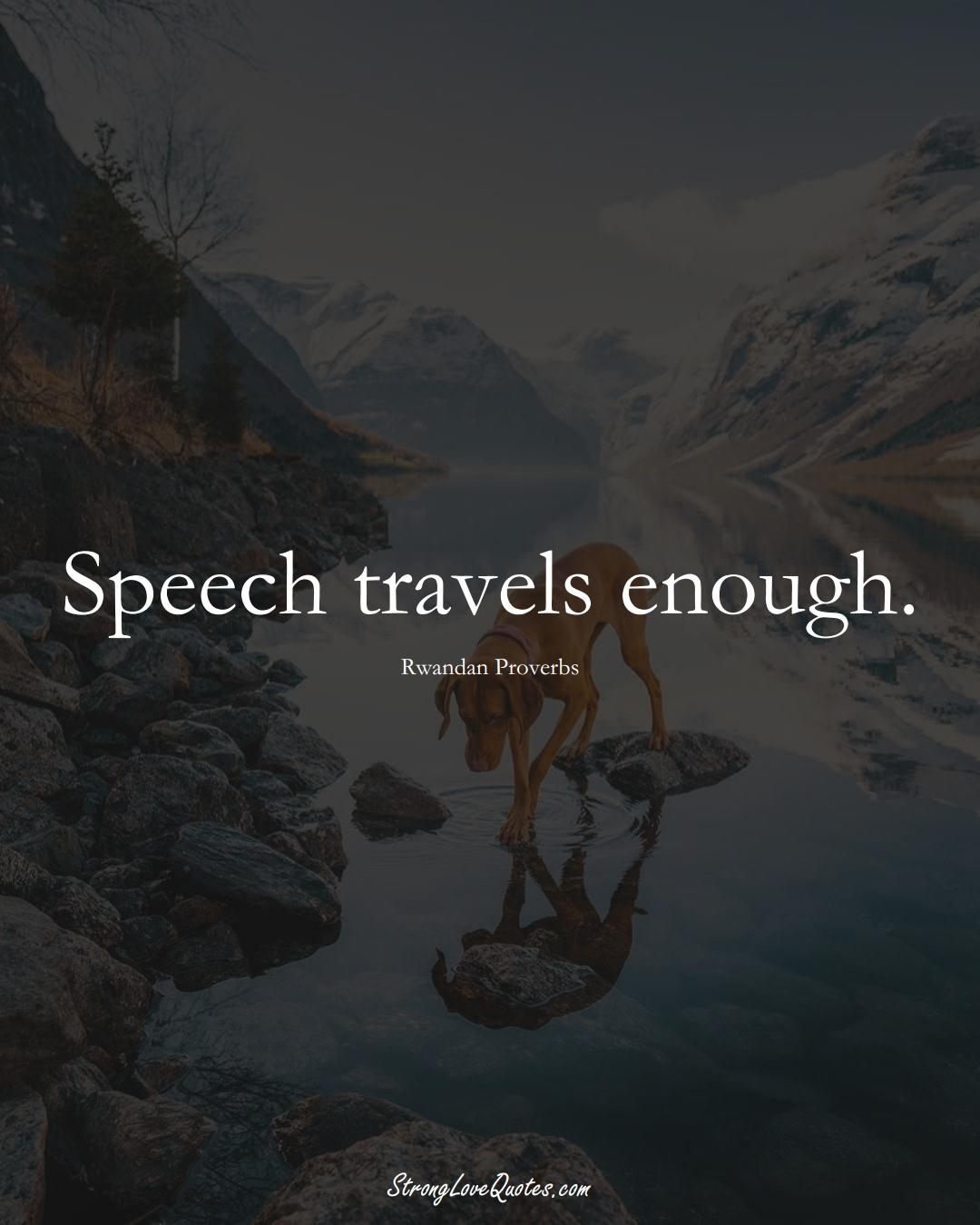 Speech travels enough. (Rwandan Sayings);  #AfricanSayings