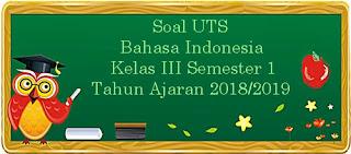 Contoh Soal UTS Bahasa Indonesia Kelas 3 Semester 1 Terbaru Tahun Ajaran 2018/2019