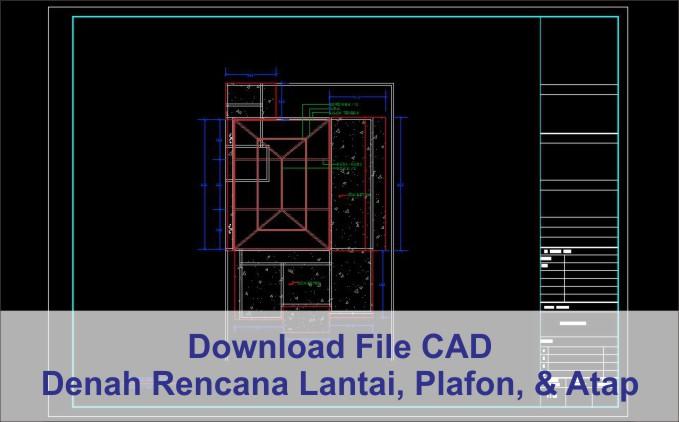 Download Denah Rencana Lantai, Plafon, dan Atap File Autocad
