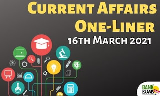 Current Affairs One-Liner: 16th March 2021