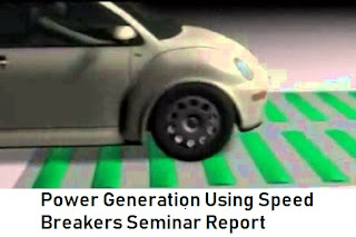 Power Generation Using Speed Breakers Seminar Report PDF