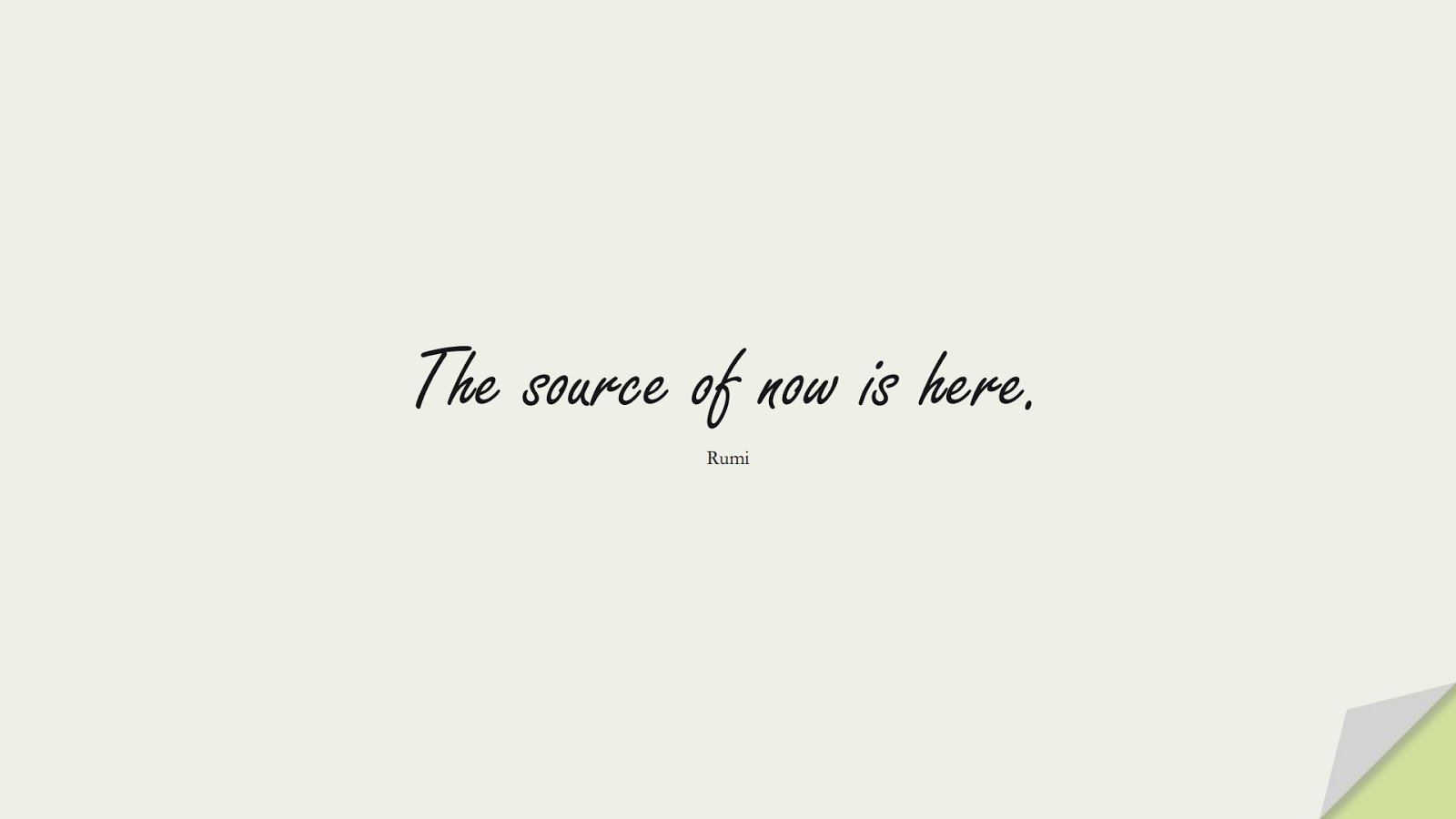 The source of now is here. (Rumi);  #RumiQuotes