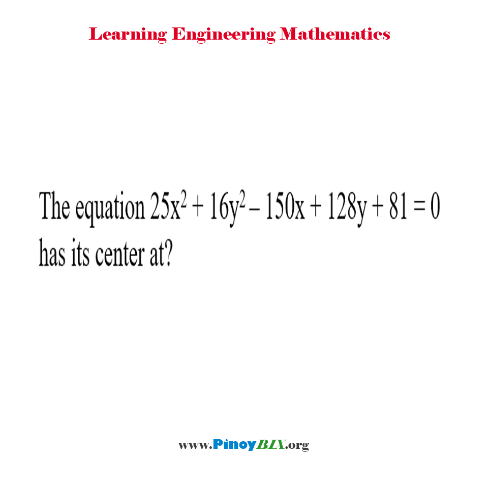 The equation 25x^2 + 16y^2 – 150x + 128y + 81 = 0 has its center at?