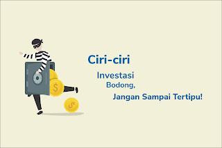 Ciri Ciri Investasi Bodong Yang Banyak Digunakan Untuk Penipuan Berkedok Investasi