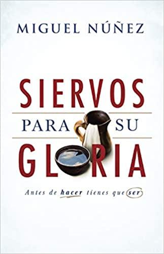 Siervos para su Gloria de Miguel Núñez