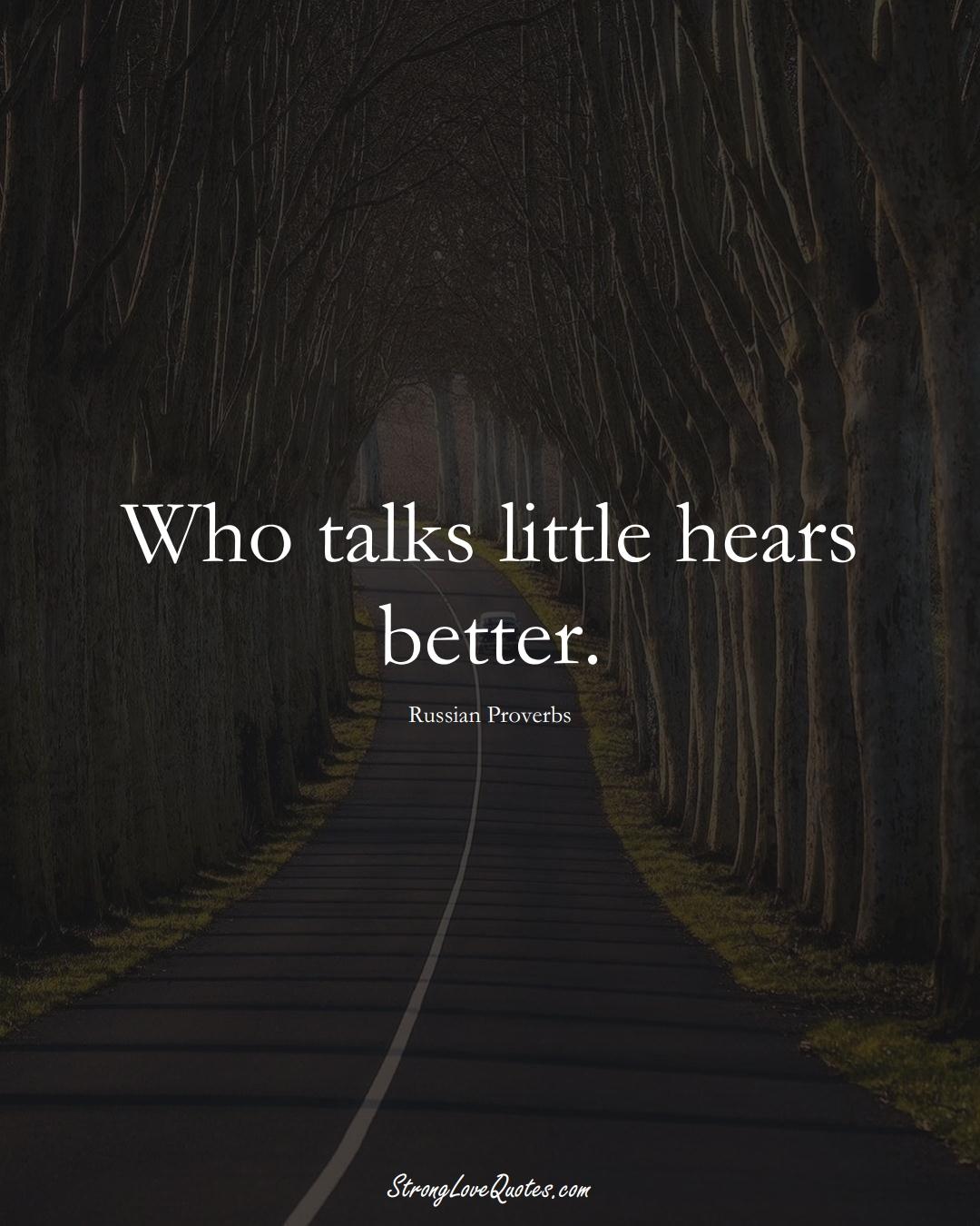 Who talks little hears better. (Russian Sayings);  #AsianSayings