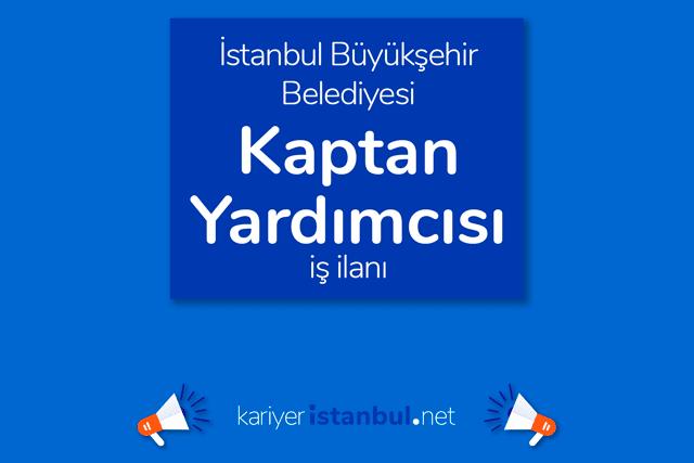İstanbul Büyükşehir Belediyesi, en az ilköğretim mezunu kaptan yardımcısı alacak. Detaylar kariyeristanbul.net'te!