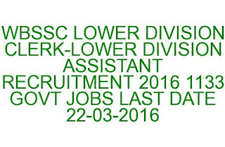 WBSSC LOWER DIVISION CLERK-LOWER DIVISION ASSISTANT RECRUITMENT 2016 1133 GOVT JOBS LAST DATE 22-03-2016