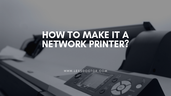 How To Make It a Network Printer?