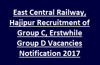 East Central Railway, Hajipur Recruitment of Group C, Erstwhile Group D Vacancies Notification 2017