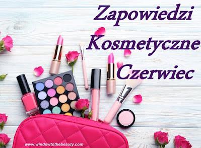 Zapowiedzi Kosmetyczne Czerwiec