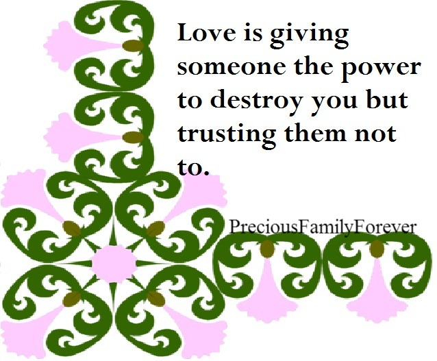 Love Is Giving Someone The Power To Destroy You Quote: Precious Family: Love Is Giving Someone The Power To
