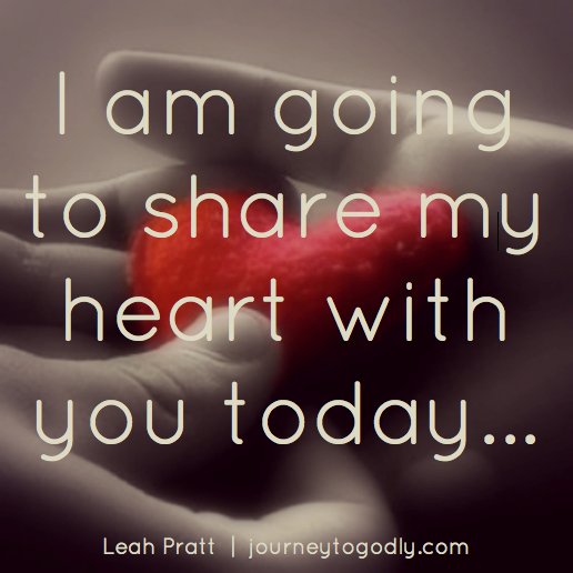 I am going to share my heart with you today...
