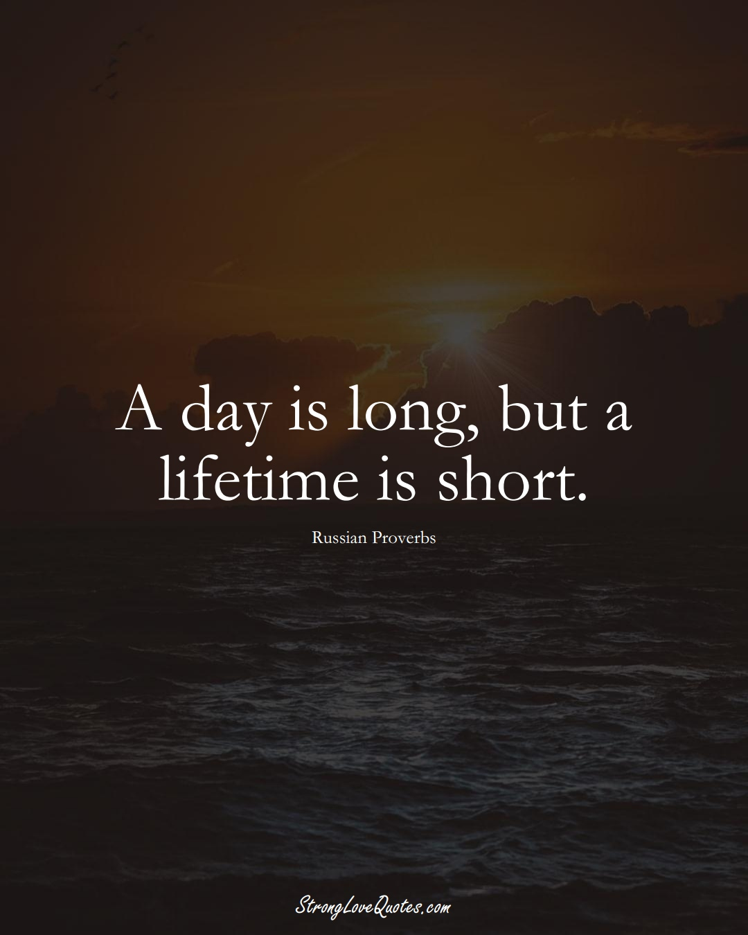 A day is long, but a lifetime is short. (Russian Sayings);  #AsianSayings