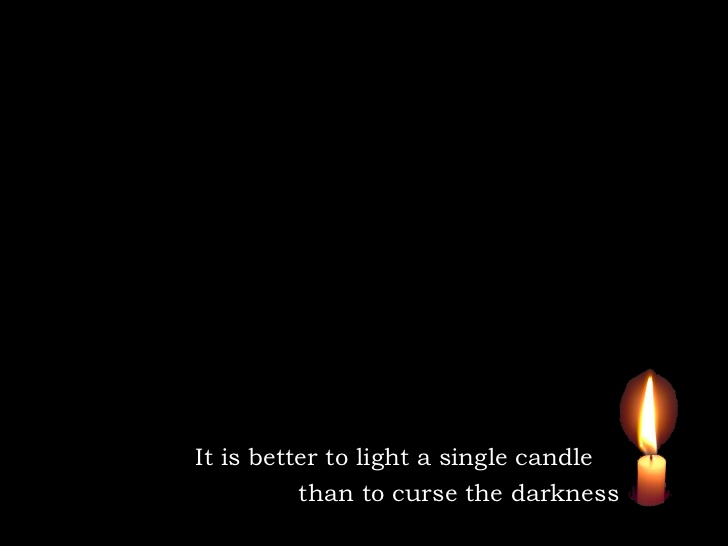 its better to light a candle than to curse darkness And god divided the light from the darkness it is better to light a candle than to curse the darkness to the infrastructure for better palestinian and.