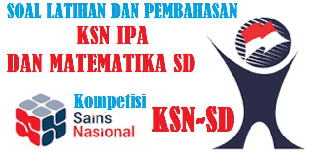 Soal dan Pembahasan Soal KSN IPA SD dan Soal KSN Matematika SD Tahun 2021-2022