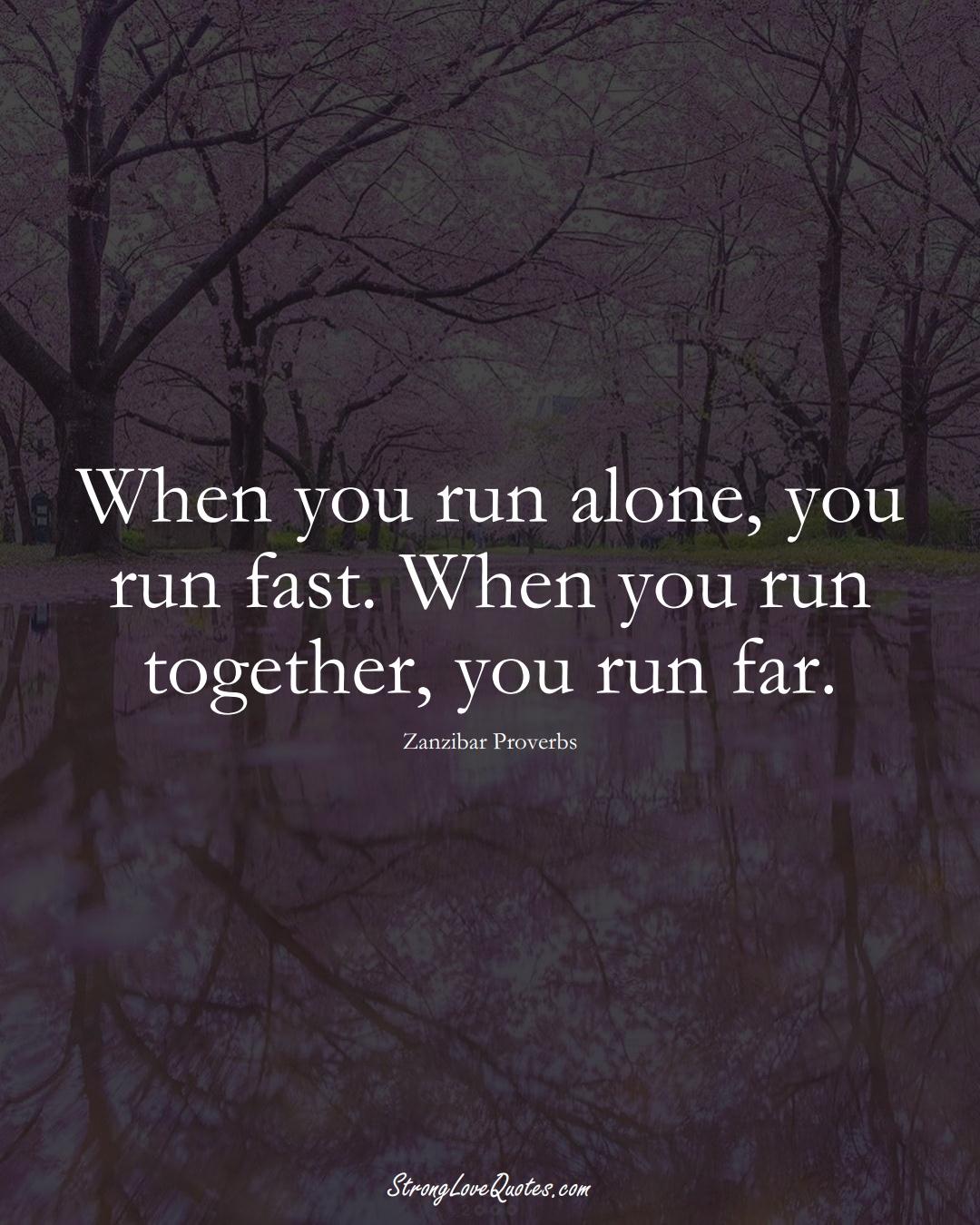 When you run alone, you run fast. When you run together, you run far. (Zanzibar Sayings);  #AfricanSayings
