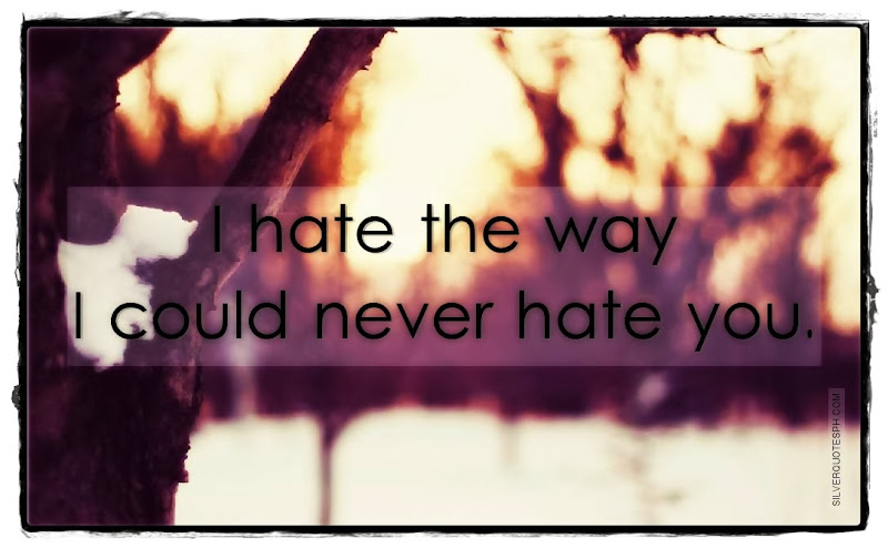 I Hate The Way I Could Never Hate You, Picture Quotes, Love Quotes, Sad Quotes, Sweet Quotes, Birthday Quotes, Friendship Quotes, Inspirational Quotes, Tagalog Quotes