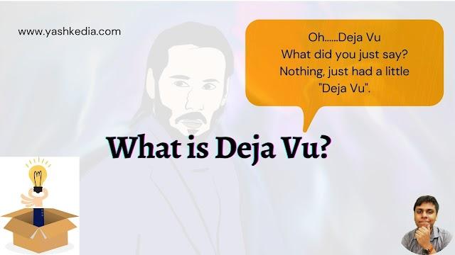 Just had a little Deja Vu? What is Deja Vu? The Deja Vu experiments
