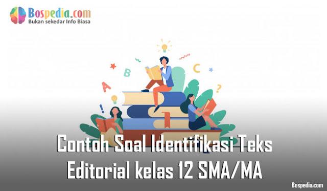Contoh Soal Identifikasi Teks Editorial kelas 12 SMA/MA