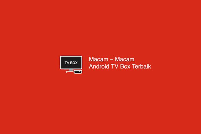 Macam – Macam Android TV Box Terbaik