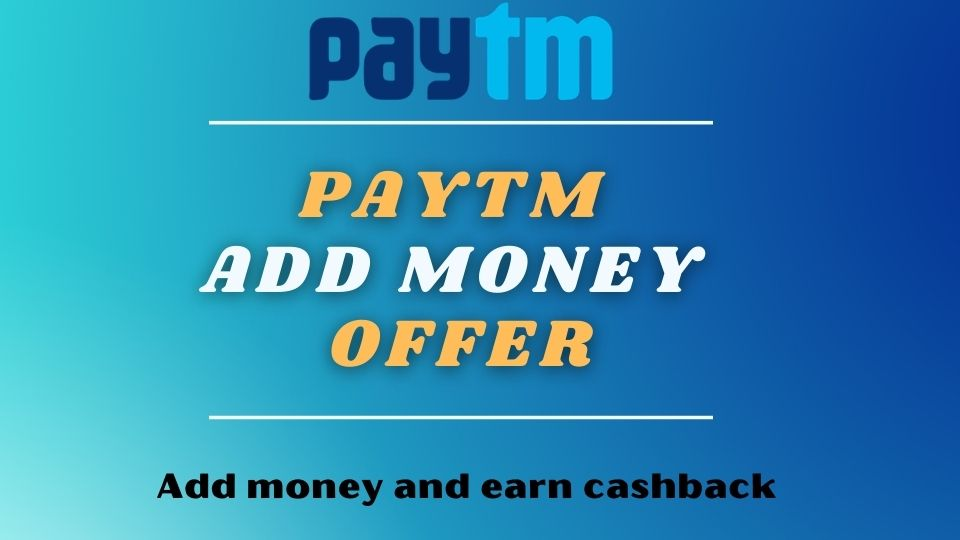 Paytm Add Money offer - Free ₹100/50 PayTM Cash By Adding Money to Paytm