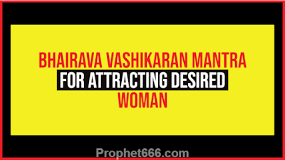 Prachin or Ancient Bhairava Vashikaran Mantra for Attracting Desired Woman