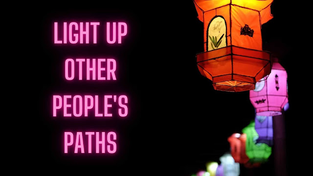 Light up other people's paths | life lesson from fire