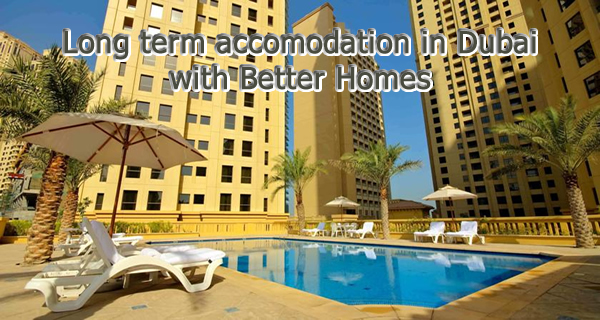 Long term accommodation in Dubai with Better Homes