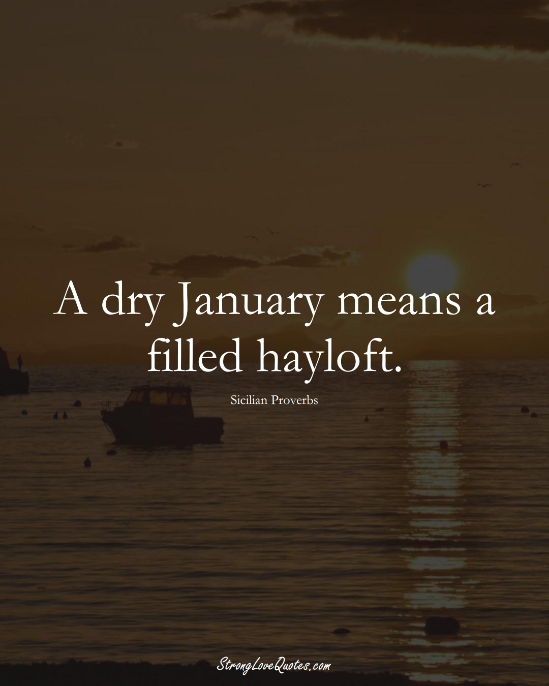 A dry January means a filled hayloft. (Sicilian Sayings);  #EuropeanSayings
