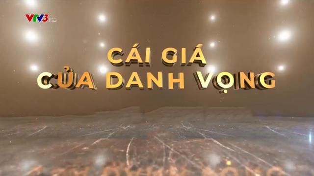 Cái Giá Của Danh Vọng – Trọn Bộ Tập Cuối – (Phim Việt Nam VTV3)