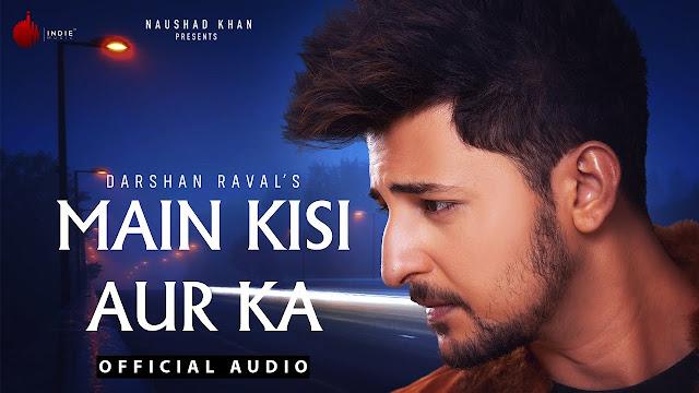 Song  :  Main Kisi Aur Ka Song Lyrics Singer  :  Darshan Raval Lyrics  :  Gurpreet Saini & Gautam G Music  :  Ishan Das