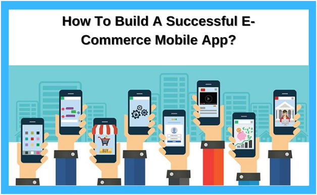 How To Build A Successful E-Commerce Mobile App?