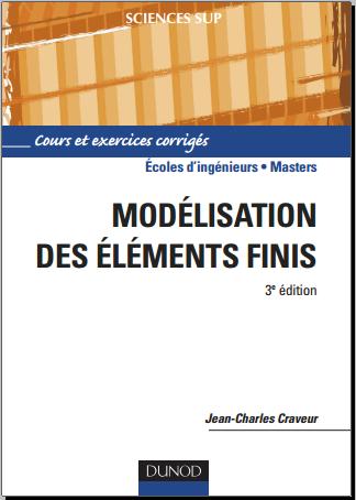 Livre : Modélisation par éléments finis, Cours et exercices corrigés - Jean-Charles Craveur