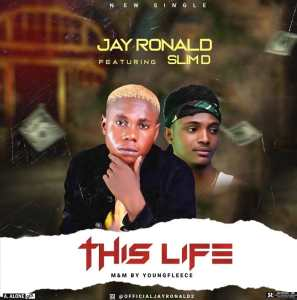 Jay Ronald Ft. Slim D – This Life