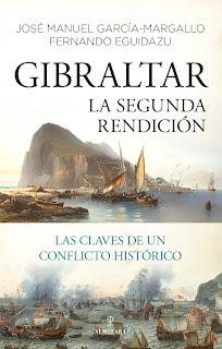Gibraltar. La segunda rendición - - José Manuel García-Margallo  y Fernando Eguidazu (editorial Almuzara).