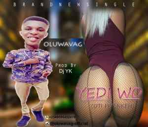 [Music] Oluwavag – Yedi E Wo