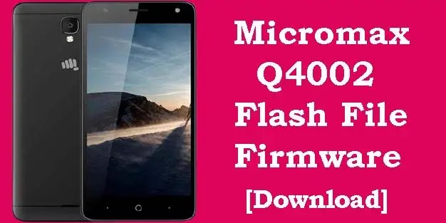 Micromax Q4002 Flash File (Tested) Stock ROM Firmware
