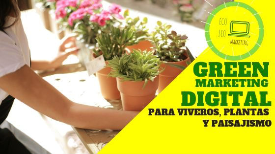 Green Marketing Digital para el posicionamiento de tu web viveros, plantas o paisajismo